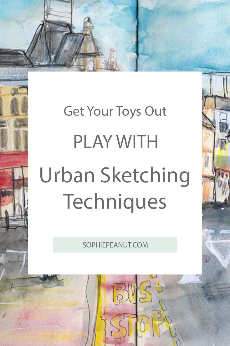 Get all your toys out and play with Urban Sketching Techniques - Sophie Peanut
