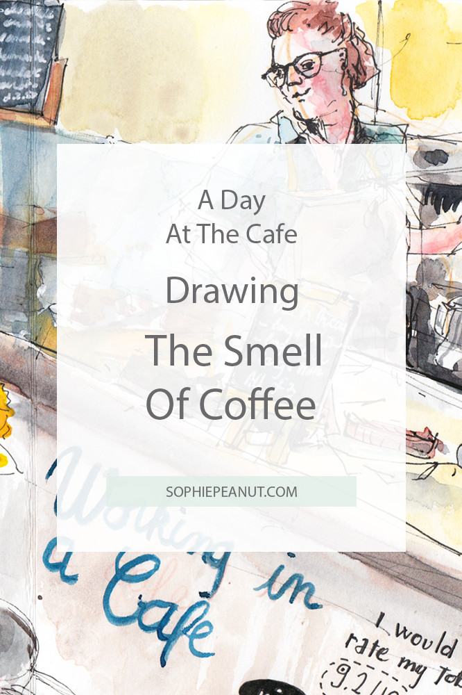 A day at the cafe - Drawing the smell of coffee and what good sketches are make off. Sophie Peanut