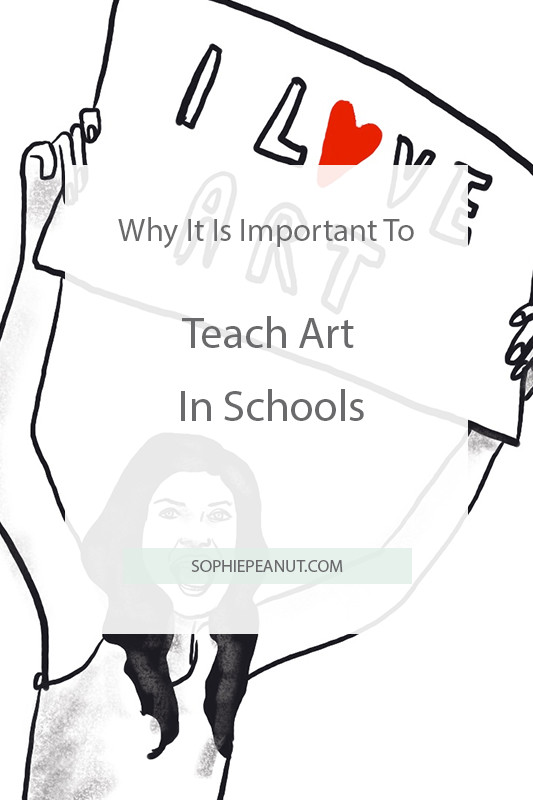 Why is it important to teach art in schools - By Sophie Peanut